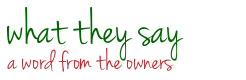 what they say: a word from the owners