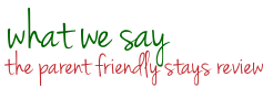 what we say: the Parent Friendly Stays review of this holiday